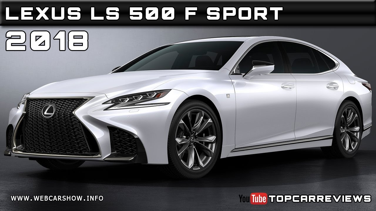 2018 lexus ls 500 f sport review rendered price specs release date youtube. Black Bedroom Furniture Sets. Home Design Ideas