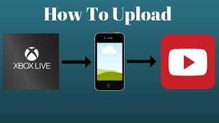 [2018] How to Upload Xbox Clips to Youtube From Your Phone/Tablet/iPod