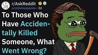 Those Who Have Accidentally Killed Someone, What Went Wrong? (r/AskReddit)