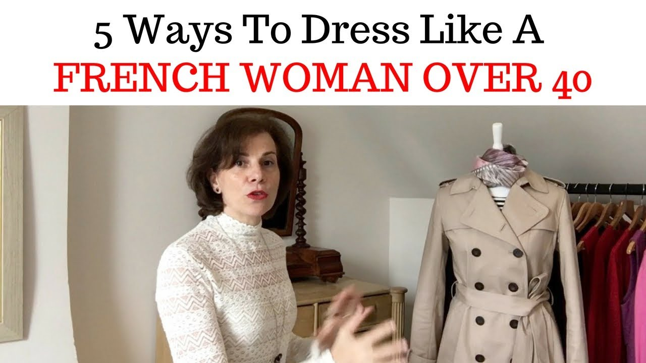 5169fb7b92d 5 WAYS TO DRESS LIKE A FRENCH WOMAN OVER 40 - YouTube
