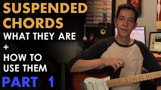 Suspended Chords: The Basics + How To Write with Sus2 and Sus4 (Part 1 of 2)