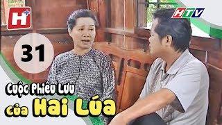 Cuộc Phiêu Lưu Của Hai Lúa - Tập 31 | Phim Tình Cảm Việt Nam Hay Nhất 2018