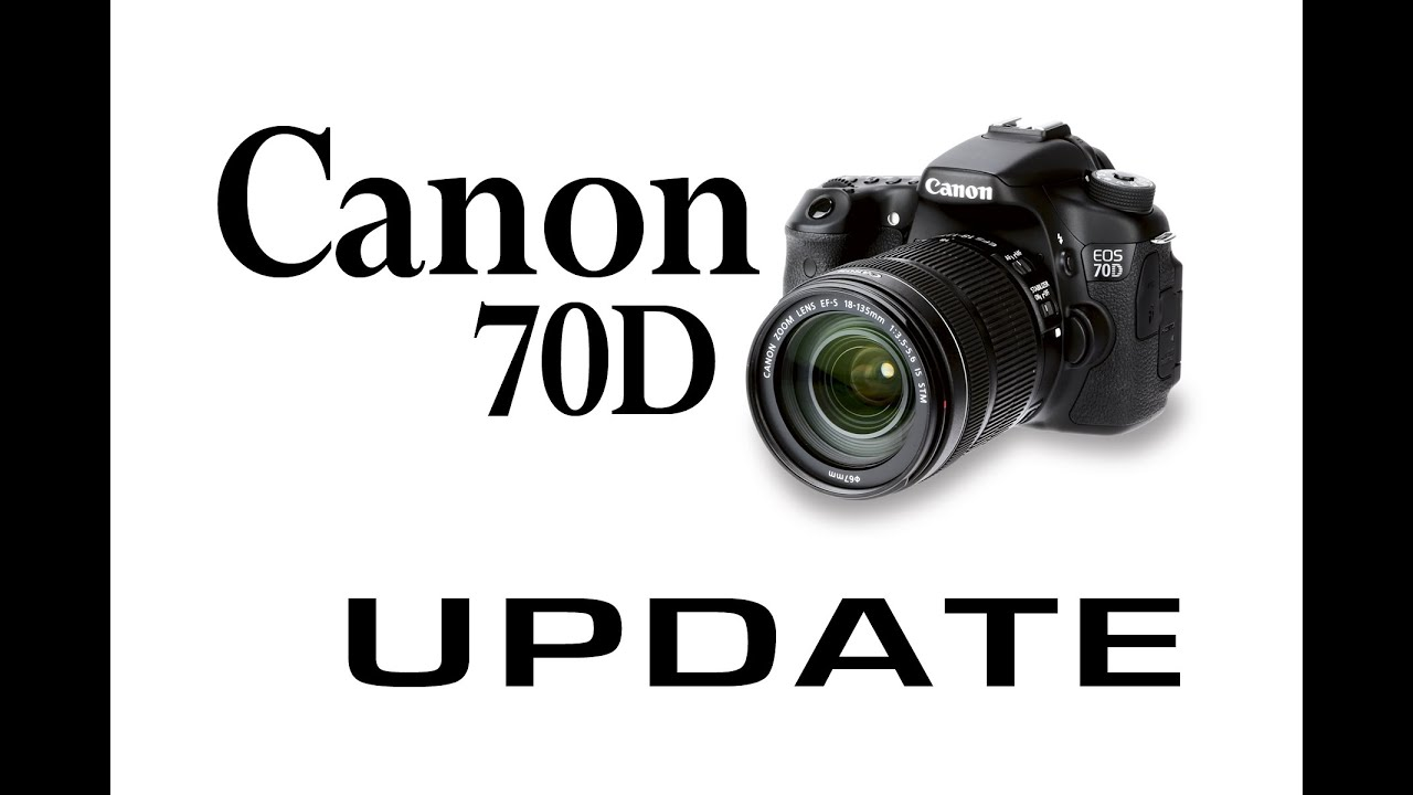 CANON EOS 70D UPDATE - YouTube