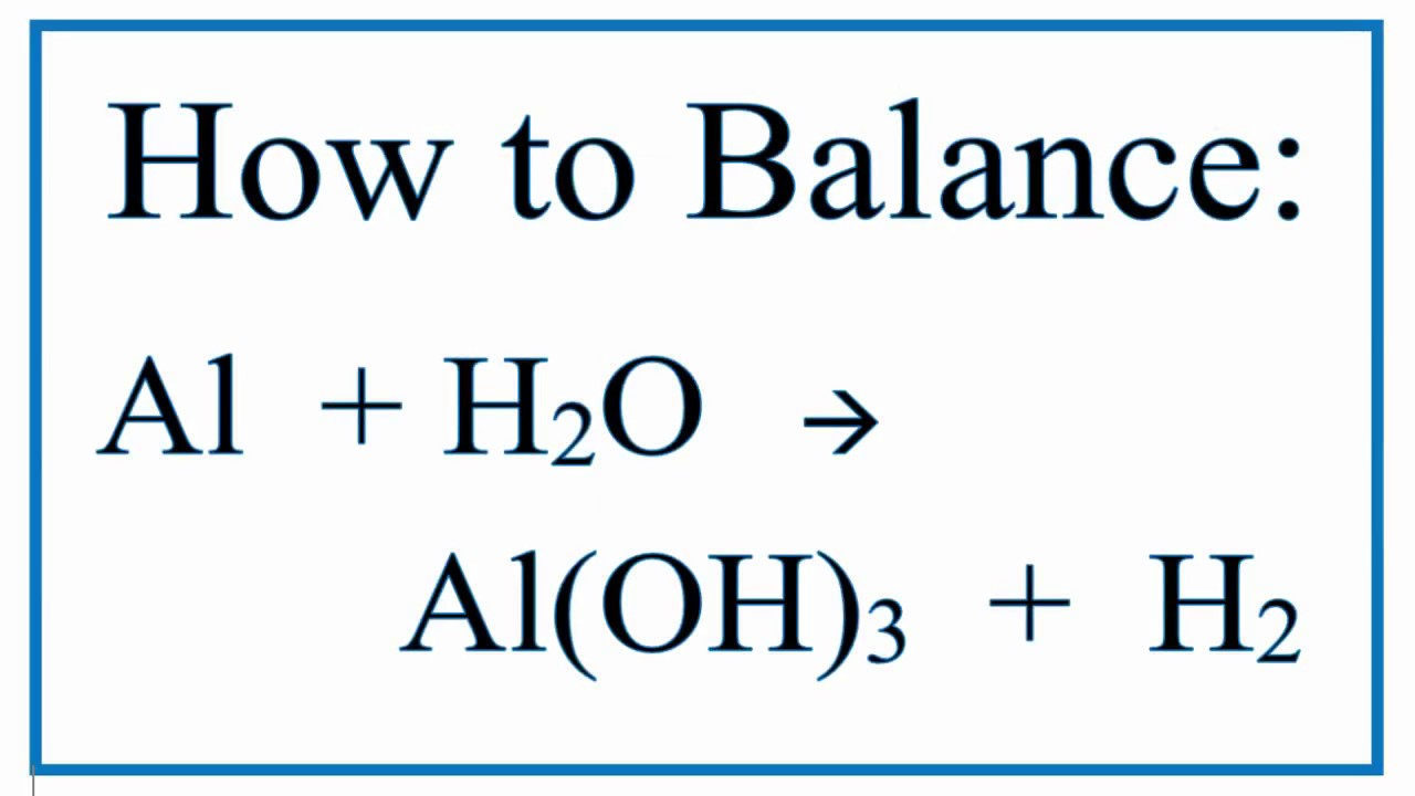 Balance Al + H300O = Al(OH)30 + H300 (Aluminum and Water)