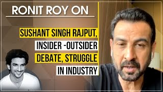 Ronit Roy On Sushant Singh Rajput, Insider - Outsider Debate, Struggle In Industry | Exclusive