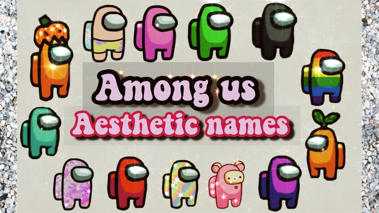 50 Among Us Aesthetic Names Youtube