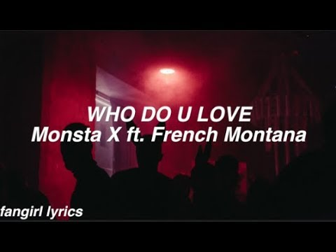 WHO DO U LOVE?    Monsta X  Ft. French Montana Lyrics