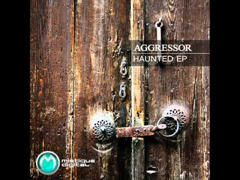 Aggressor - Haunted (Original Mix) - Mistique Digital
