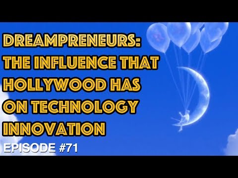 Dreampreneurs: The Influence that Hollywood Has on Technology Innovation