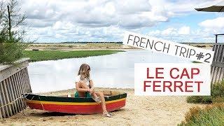 FRENCH TRIP #2 : LE CAP FERRET ☼