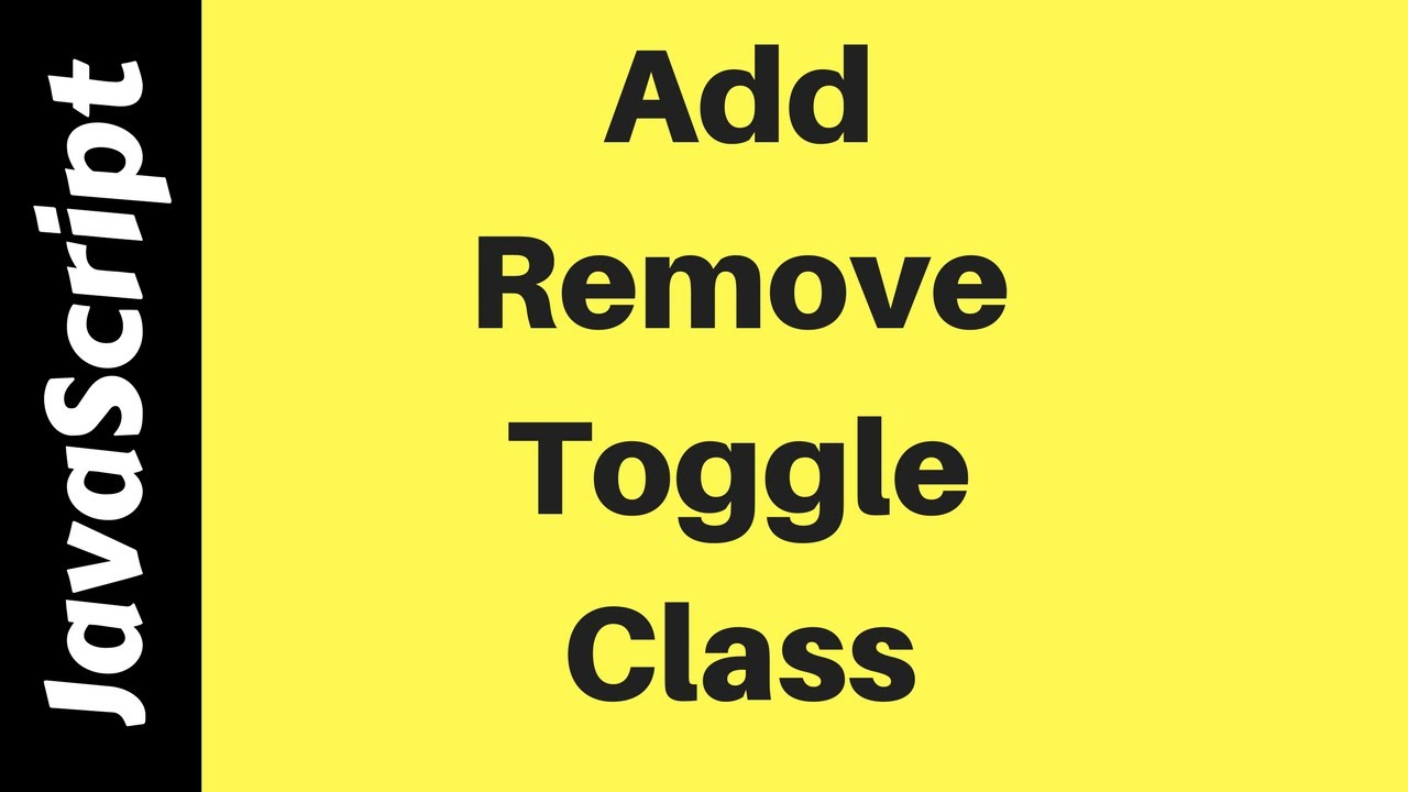 How To Add Remove Toggle Class In Javascript [ with Source code ]