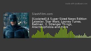 [Updated] A Super Sized News Edition: Lasseter, Star Wars, Looney Tunes, Batman, It, Stranger Things