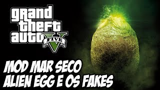 GTA V - Alien Egg Easter Egg MOD MAR SECO E OS FAKES DE GTA V!!