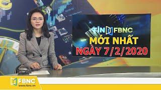 Tin tức Việt Nam mới nhất ngày hôm nay 7/2/2020 | Tin tức tổng hợp