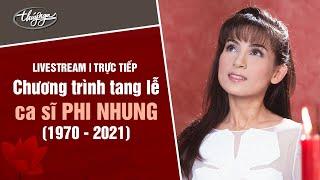 Chương trình Tang Lễ Nữ Ca sĩ Phi Nhung tại Mỹ (Livestream)