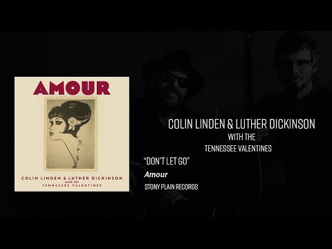 Colin Linden & Luther Dickinson with the Tennessee Valentines - Don't Let Go Mp3