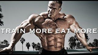 BODYBUILDING MOTIVATION - TRAIN MORE EAT MORE