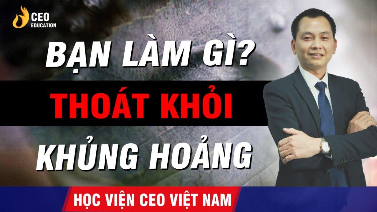 DOANH NGHIỆP BẠN SẼ LÀM GÌ TRONG MÙA KHỦNG HOẢNG ? | NGÔ MINH TUẤN | HỌC VIỆN CEO VIỆT NAM