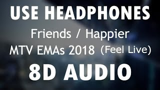 Friends/Happier (8D Audio) - Marshmello ft. Anne Marie & Bastille Live| MTV EMAs 2018
