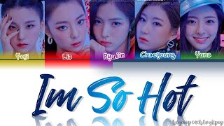 ITZY (있지) – 'Im So Hot' Lyrics [HAN/ROM/ENG] (Color Coded 가사) *HOW WOULD*| CyKpop X heyoopeach_