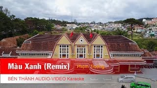 KARAOKE NHẠC TRẺ 2018 | Màu Xanh (Remix) - Phạm Trưởng | Beat Chuẩn