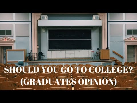 Should you go to college? Graduates Opinion