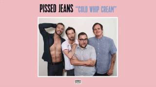 Pissed Jeans - Cold Whip Cream