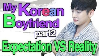 Expectation vs Reality Korean drama, Korean Boyfriend part 2