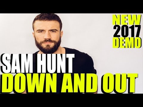 SAM HUNT - Down And Out  [NEW 2017 DEMO TRACK] LYRICS IN DESCRIPTION