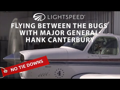 Aviation No Tie Downs: Flying between the bugs with Major General Hank Canterbury
