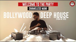 Bollywood Deep House | Welcome To The Party Vol 4 - Shameless Mani | Live Bed Room Set