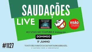 Live Saudações - Caça Fantasmas Brasil #1127