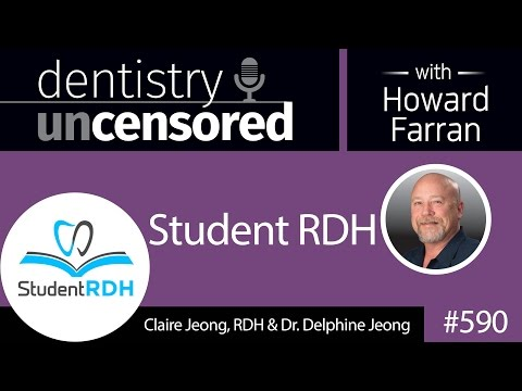 590 Student RDH with Claire Jeong and Delphine Jeong : Dentistry Uncensored with Howard Farran