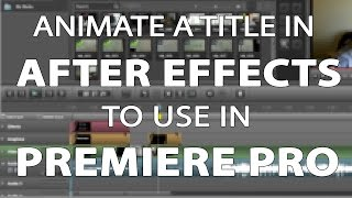 Animate a Title in After Effects to use in Premiere Pro