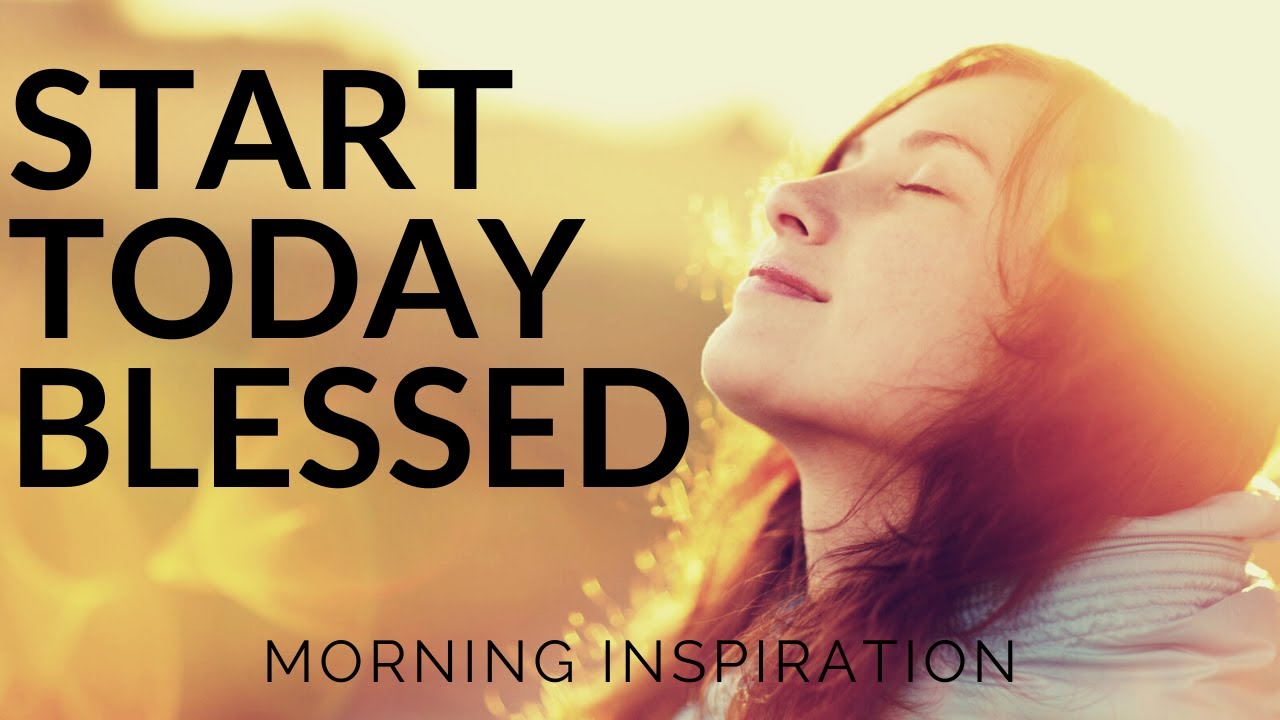 START TODAY BLESSED   Stay In Peace - Morning Inspiration to Motivate Your Day