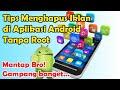 - Tips menghilangkan iklan di Aplikasi android tanpa root