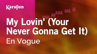 Karaoke My Lovin  Your Never Gonna Get It  - En Vogue *
