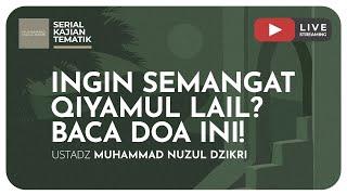24. INGIN SEMANGAT QIYAMUL LAIL? BACA DOA INI! | Kajian Tematik - Ustadz Muhammad Nuzul Dzikri, Lc