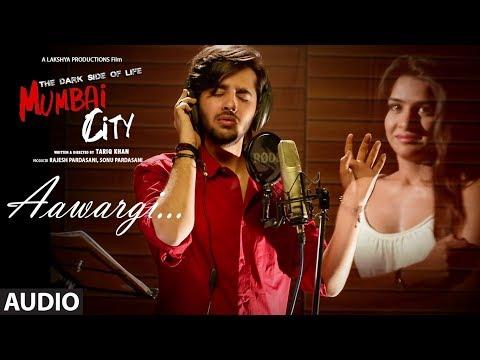 Aawargi Full Audio | THE DARK SIDE OF LIFE – MUMBAI CITY | Jubin Nautiyal