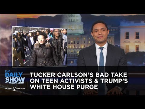 Trevor Noah vs. Tucker Carlson's Bad Take On Teen Activists & Trump's White House Purge vs. Daily Show