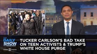 Tucker Carlson's Bad Take on Teen Activists & Trump's White House Purge | The Daily Show thumbnail