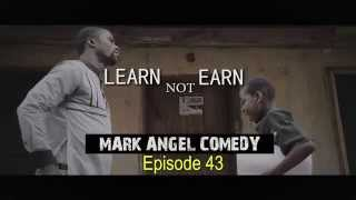 LEARN NOT EARN (Mark Angel Comedy Episode 43)