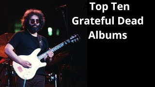 The Top Ten Grateful Dead Albums - Which Are The Best??