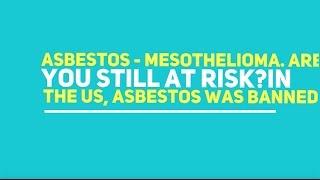 Asbestos - Mesothelioma