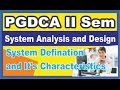 PGDCA II Sem || System Analysis and Design || System Definition and Characteristics