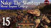 Total War Warhammer 2 Mortal Empires Nakai The Wanderer 5 First 20 turn of a nakai the wanderer mortal empires campaign! youtube