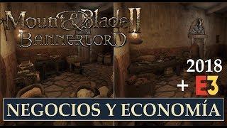 Mount & Blade 2 BANNERLORD | NEGOCIOS, CIUDADES Y ECONOMÍA + E3 2018 (Noticias Español)