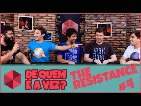 De Quem É A Vez? #04 - The Resistance