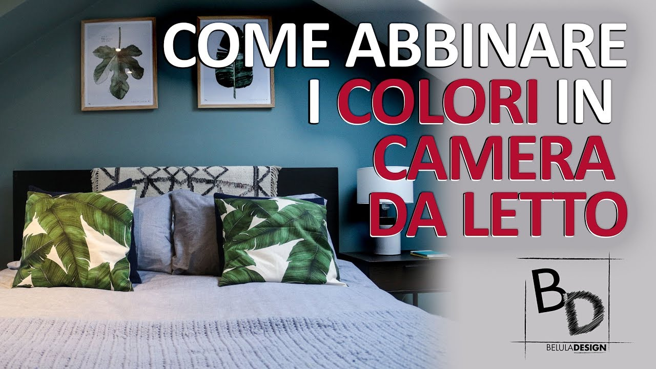 Come Abbinare I Colori In Camera Da Letto Belula Design Youtube