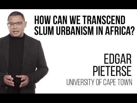 Edgar Pieterse - How can we transcend slum urbanism in Africa?